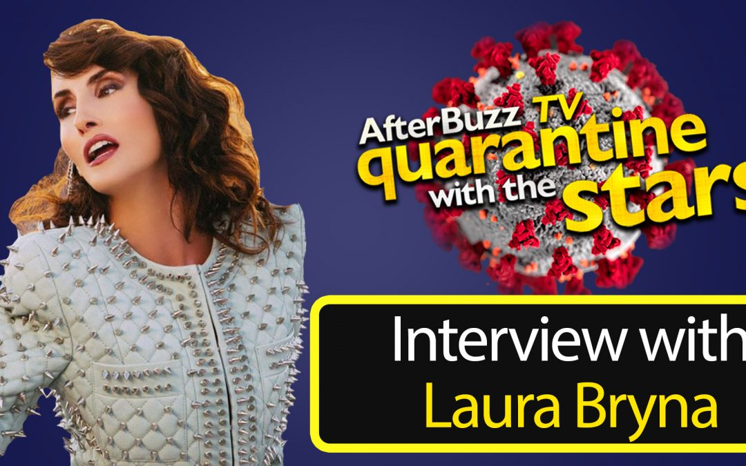 How Laura Bryna is Surviving the Quarantine | AfterBuzz TV – AfterBuzz TV Network