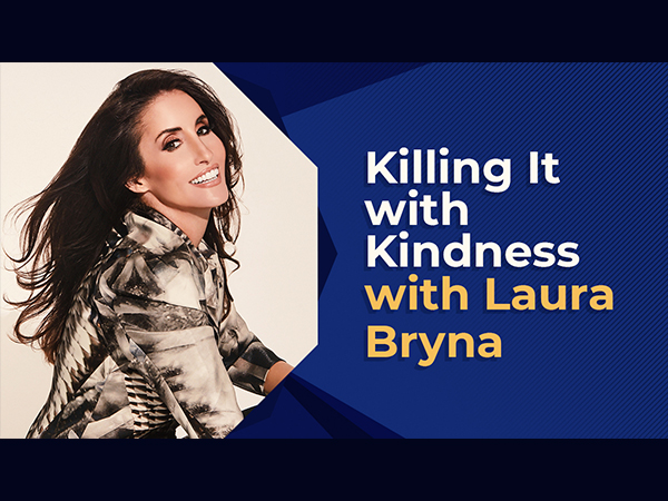 Killing It With Kindness With Laura Bryna | Entrepreneur
